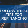 Follow-these-tips-for-refinancing