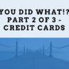 You-did-WHAT-Part-2-of-3-Credit-Cards